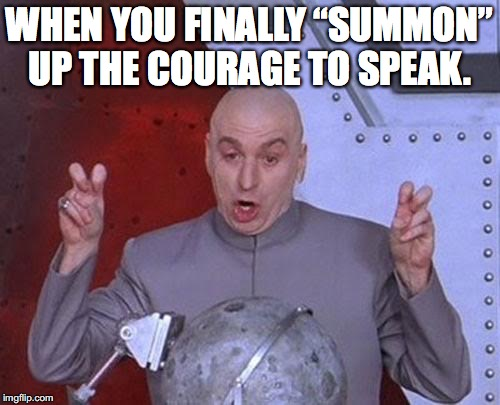 "Dr Evil Laser Meme | WHEN YOU FINALLY ""SUMMON"" UP THE COURAGE TO SPEAK. 