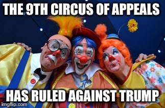 THE 9TH CIRCUS OF APPEALS HAS RULED AGAINST TRUMP | image tagged in 3 amigos clowns | made w/ Imgflip meme maker
