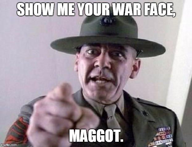 SHOW ME YOUR WAR FACE, MAGGOT. | made w/ Imgflip meme maker