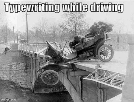 Before texting, we suffered the horror of typing on the road! | image tagged in memes,typing while driving,accident,texting,model t,funny | made w/ Imgflip meme maker