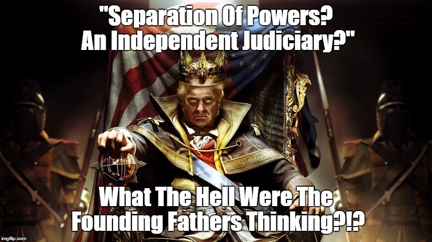 "Trump Should Read The Constitution | ""Separation Of Powers? An Independent Judiciary?"" What The Hell Were The Founding Fathers Thinking?!? 