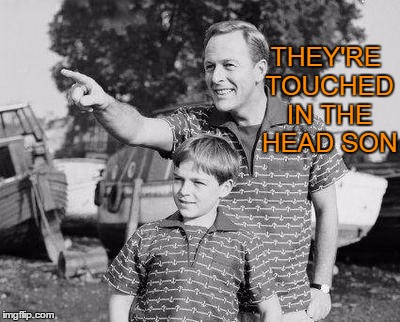 THEY'RE TOUCHED IN THE HEAD SON | made w/ Imgflip meme maker