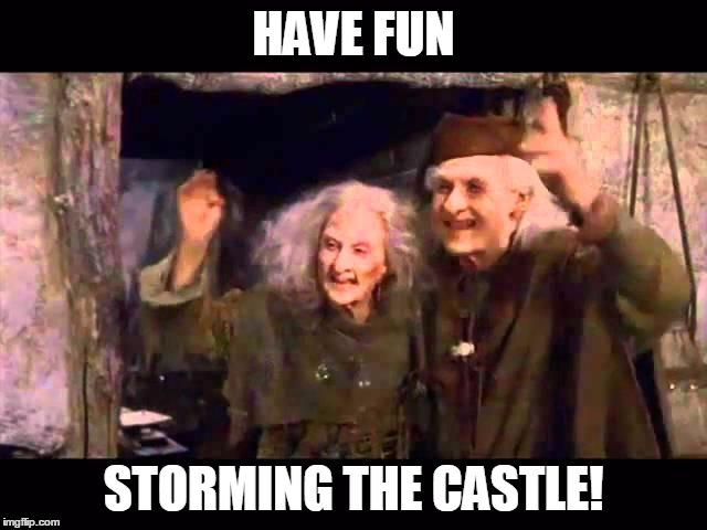 HAVE FUN STORMING THE CASTLE! | made w/ Imgflip meme maker