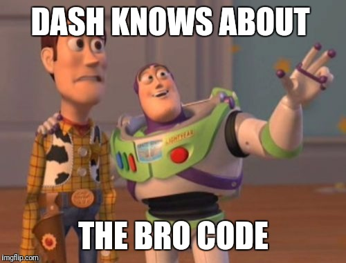 X, X Everywhere Meme | DASH KNOWS ABOUT THE BRO CODE | image tagged in memes,x x everywhere | made w/ Imgflip meme maker