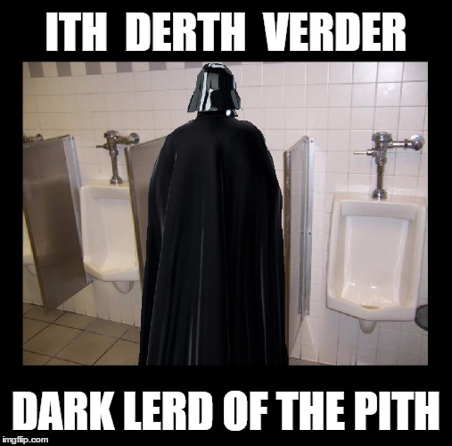 A long time ago in a Men's Room far, far away | ITH  DERTH  VERDER DARK LERD OF THE PITH | image tagged in memes,funny,star wars,darth vader,puns,imgflip | made w/ Imgflip meme maker