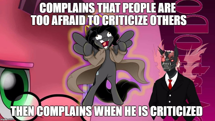 the second one | COMPLAINS THAT PEOPLE ARE TOO AFRAID TO CRITICIZE OTHERS THEN COMPLAINS WHEN HE IS CRITICIZED | image tagged in lily peet | made w/ Imgflip meme maker
