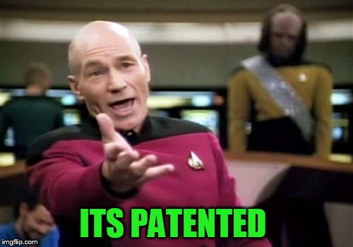 Picard Wtf Meme | ITS PATENTED | image tagged in memes,picard wtf | made w/ Imgflip meme maker