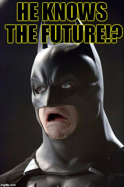 Batman Gasp | HE KNOWS THE FUTURE!? | image tagged in batman gasp | made w/ Imgflip meme maker