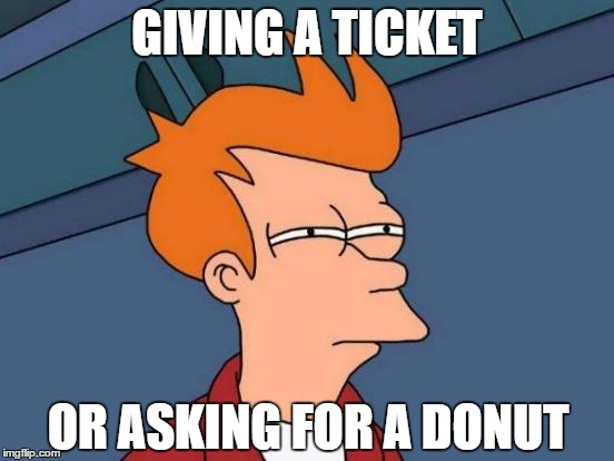 Futurama Fry Meme | GIVING A TICKET OR ASKING FOR A DONUT | image tagged in memes,futurama fry | made w/ Imgflip meme maker
