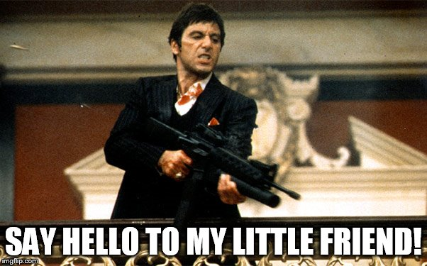 Say hello to my little friend! | SAY HELLO TO MY LITTLE FRIEND! | image tagged in al pacino,memes,scarface,movies,1980s,gun | made w/ Imgflip meme maker