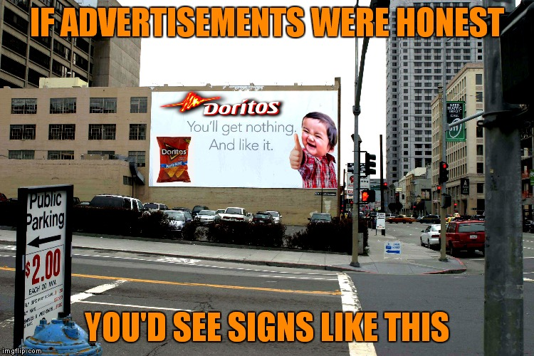 I'm not saying a bag of chips these days is mostly air.... wait.. that's exactly what I'm saying.. | IF ADVERTISEMENTS WERE HONEST YOU'D SEE SIGNS LIKE THIS | image tagged in false advertising,evil toddler,signs/billboards,funny signs | made w/ Imgflip meme maker