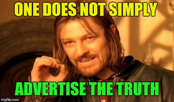 One Does Not Simply Meme | ONE DOES NOT SIMPLY ADVERTISE THE TRUTH | image tagged in memes,one does not simply | made w/ Imgflip meme maker