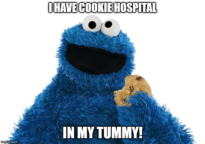 I HAVE COOKIE HOSPITAL IN MY TUMMY! | made w/ Imgflip meme maker