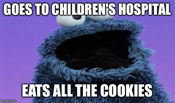 GOES TO CHILDREN'S HOSPITAL EATS ALL THE COOKIES | made w/ Imgflip meme maker