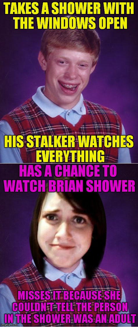TAKES A SHOWER WITH THE WINDOWS OPEN MISSES IT BECAUSE SHE COULDN'T TELL THE PERSON IN THE SHOWER WAS AN ADULT HIS STALKER WATCHES EVERYTHIN | made w/ Imgflip meme maker