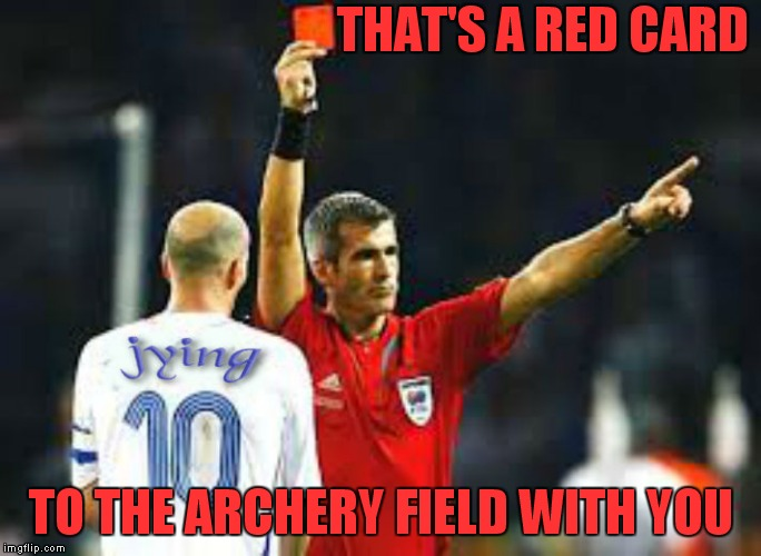 THAT'S A RED CARD TO THE ARCHERY FIELD WITH YOU | made w/ Imgflip meme maker