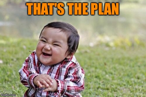Evil Toddler Meme | THAT'S THE PLAN | image tagged in memes,evil toddler | made w/ Imgflip meme maker