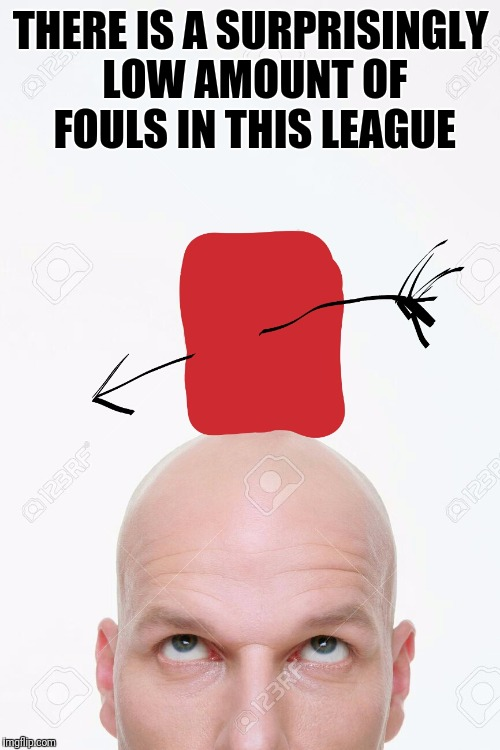 THERE IS A SURPRISINGLY LOW AMOUNT OF FOULS IN THIS LEAGUE | made w/ Imgflip meme maker