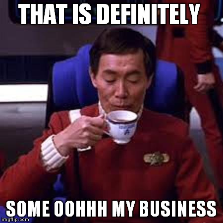 Sulu that's ooohh my business | THAT IS DEFINITELY SOME OOHHH MY BUSINESS | image tagged in sulu that's ooohh my business | made w/ Imgflip meme maker