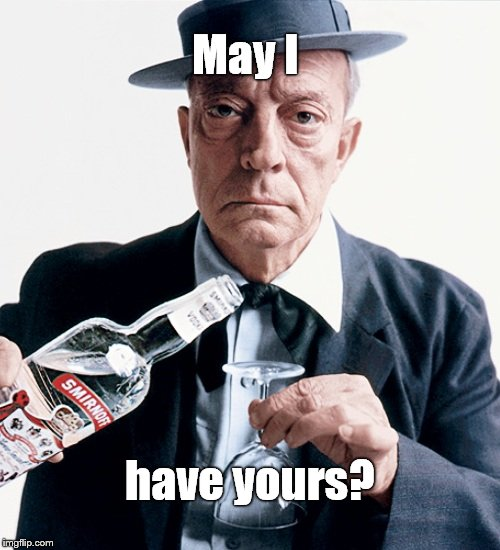 Buster vodka ad | May I have yours? | image tagged in buster vodka ad | made w/ Imgflip meme maker