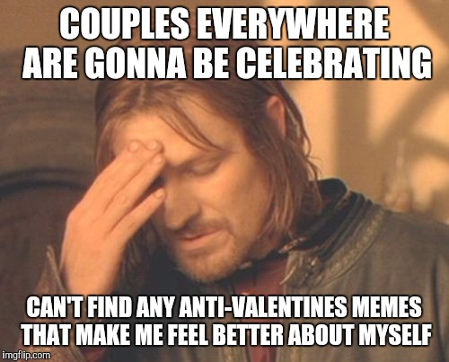 Frustrated Boromir | COUPLES EVERYWHERE ARE GONNA BE CELEBRATING CANu0027T FIND  ANY ANTI