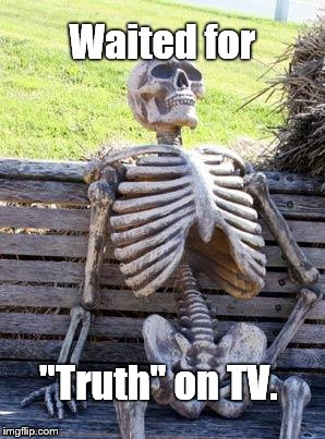 "Waiting Skeleton Meme | Waited for ""Truth"" on TV. 