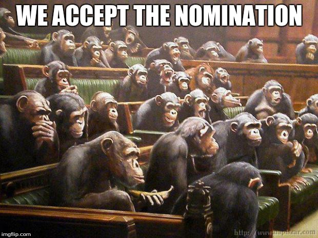 WE ACCEPT THE NOMINATION | made w/ Imgflip meme maker