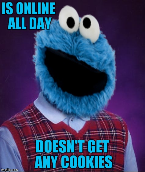IS ONLINE ALL DAY DOESN'T GET ANY COOKIES | made w/ Imgflip meme maker