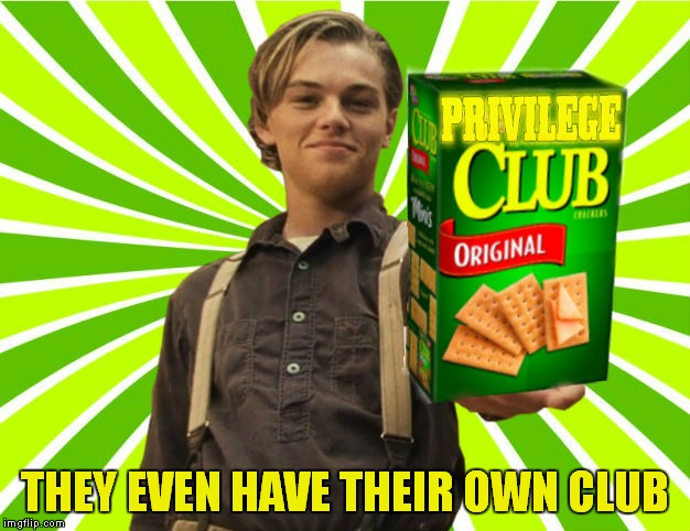 THEY EVEN HAVE THEIR OWN CLUB | made w/ Imgflip meme maker