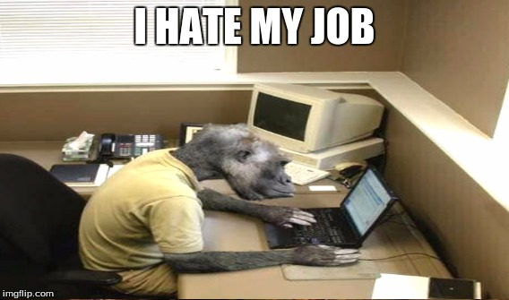 I HATE MY JOB | made w/ Imgflip meme maker