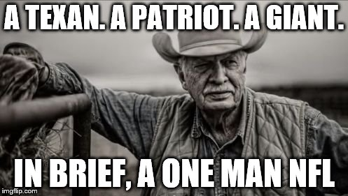 So God made a mix | A TEXAN. A PATRIOT. A GIANT. IN BRIEF, A ONE MAN NFL | image tagged in memes,so god made a farmer | made w/ Imgflip meme maker