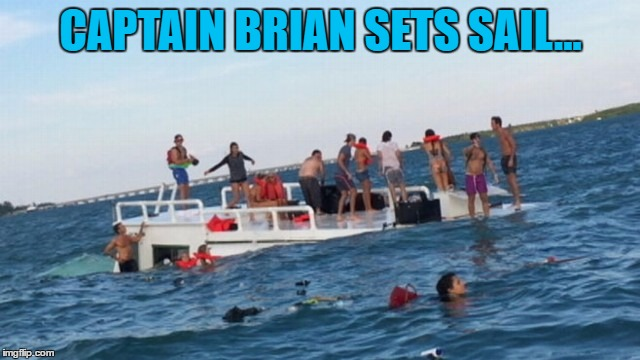 Women and meme templates first  |  CAPTAIN BRIAN SETS SAIL... | image tagged in memes,boats,bad luck brian,sailing,sinking,transport | made w/ Imgflip meme maker