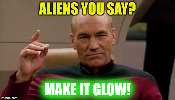 Make It Glow | ALIENS YOU SAY? MAKE IT GLOW! | image tagged in picard make it so,make it glow,sorry hokeewolf,star trek the next generation,star trek,7 upvotes will be lucky | made w/ Imgflip meme maker