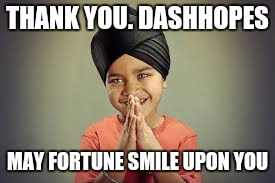 THANK YOU. DASHHOPES MAY FORTUNE SMILE UPON YOU | made w/ Imgflip meme maker
