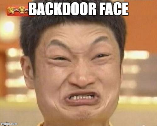 BACKDOOR FACE | made w/ Imgflip meme maker