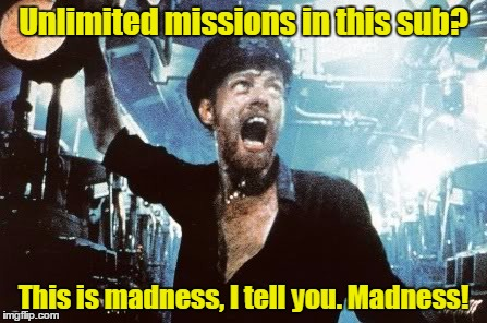 Unlimited missions in this sub? This is madness, I tell you. Madness! | made w/ Imgflip meme maker
