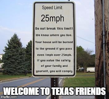 You Have Arrived At Your Destination | WELCOME TO TEXAS FRIENDS | image tagged in please,drive,slowly,my,friends,memes | made w/ Imgflip meme maker
