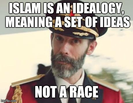 ISLAM IS AN IDEALOGY, MEANING A SET OF IDEAS NOT A RACE | made w/ Imgflip meme maker