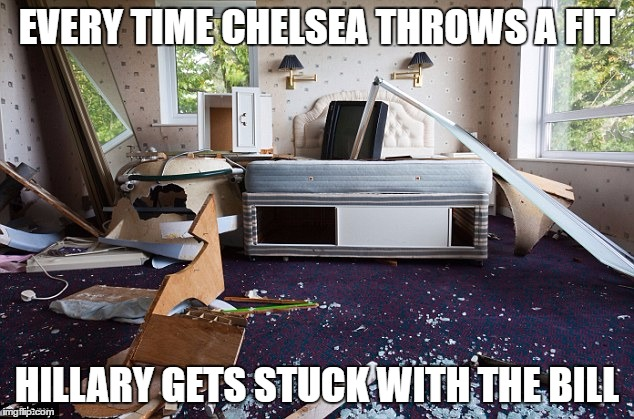 EVERY TIME CHELSEA THROWS A FIT HILLARY GETS STUCK WITH THE BILL | made w/ Imgflip meme maker