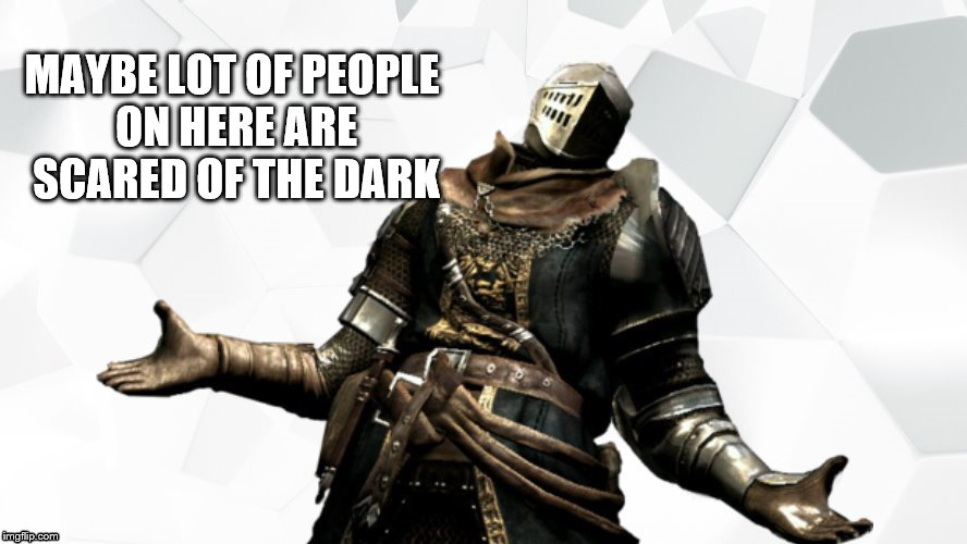 MAYBE LOT OF PEOPLE ON HERE ARE SCARED OF THE DARK | made w/ Imgflip meme maker