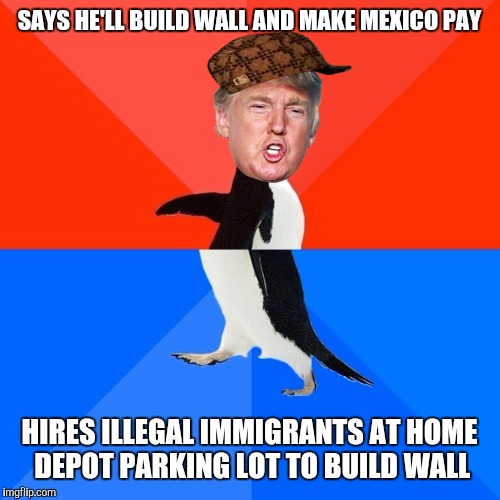 It wouldn't be the first time he's hired illegal immigrants to do construction work | SAYS HE'LL BUILD WALL AND MAKE MEXICO PAY HIRES ILLEGAL IMMIGRANTS AT HOME DEPOT PARKING LOT TO BUILD WALL | image tagged in politically awkward trump,scumbag,trump wall | made w/ Imgflip meme maker