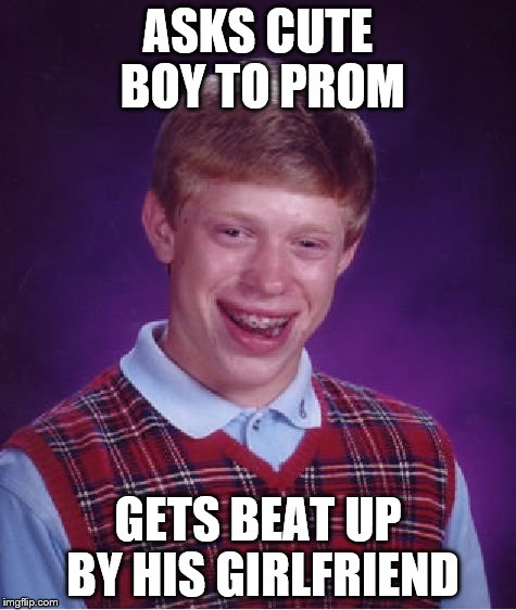 Bad Luck Brian Meme | ASKS CUTE BOY TO PROM GETS BEAT UP BY HIS GIRLFRIEND | image tagged in memes,bad luck brian | made w/ Imgflip meme maker