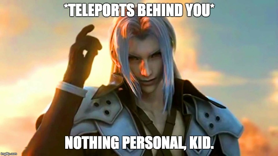 Sephiroth Teleports Behind You | *TELEPORTS BEHIND YOU* NOTHING PERSONAL, KID. | image tagged in sephiroth got it memorized,crisis core,sephiroth | made w/ Imgflip meme maker