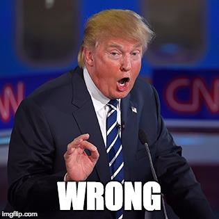 Image result for trump wrong meme