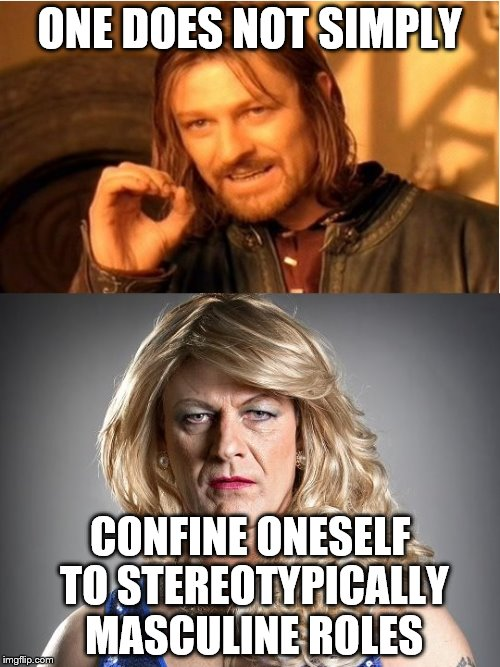 Yes, it is the same guy! Sean Bean as Boromir and Tracie the Transvestite | ONE DOES NOT SIMPLY CONFINE ONESELF TO STEREOTYPICALLY MASCULINE ROLES | image tagged in sean bean - an actor for all seasons,funny memes | made w/ Imgflip meme maker
