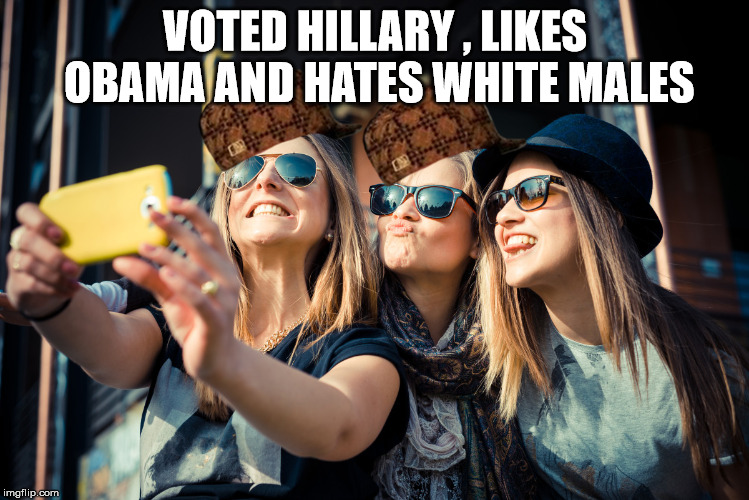 oppressed women | VOTED HILLARY , LIKES OBAMA AND HATES WHITE MALES | image tagged in oppression | made w/ Imgflip meme maker