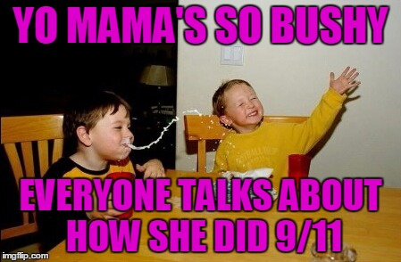 YO MAMA'S SO BUSHY EVERYONE TALKS ABOUT HOW SHE DID 9/11 | made w/ Imgflip meme maker