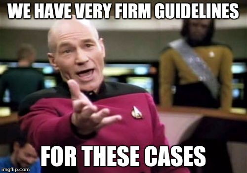 Picard Wtf Meme | WE HAVE VERY FIRM GUIDELINES FOR THESE CASES | image tagged in memes,picard wtf | made w/ Imgflip meme maker