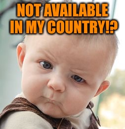 Skeptical Baby Meme | NOT AVAILABLE IN MY COUNTRY!? | image tagged in memes,skeptical baby | made w/ Imgflip meme maker