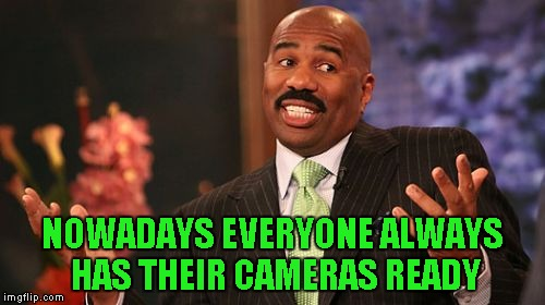 Steve Harvey Meme | NOWADAYS EVERYONE ALWAYS HAS THEIR CAMERAS READY | image tagged in memes,steve harvey | made w/ Imgflip meme maker